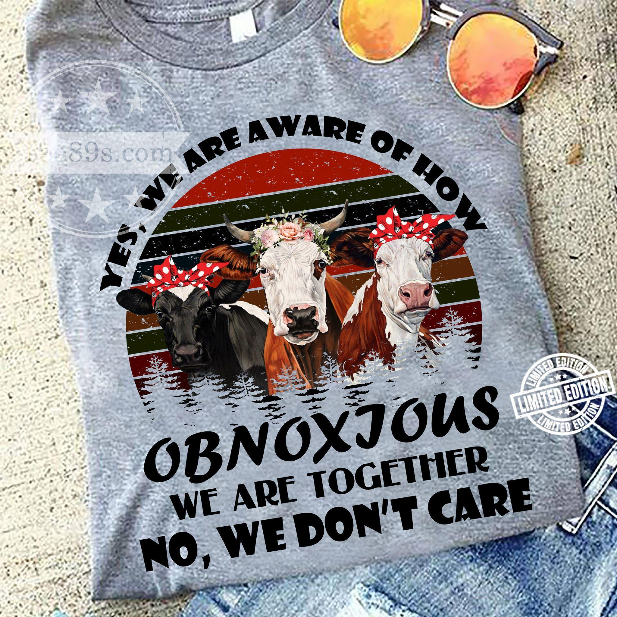 Cows Yes we are aware of how obnoxious we are together shirt