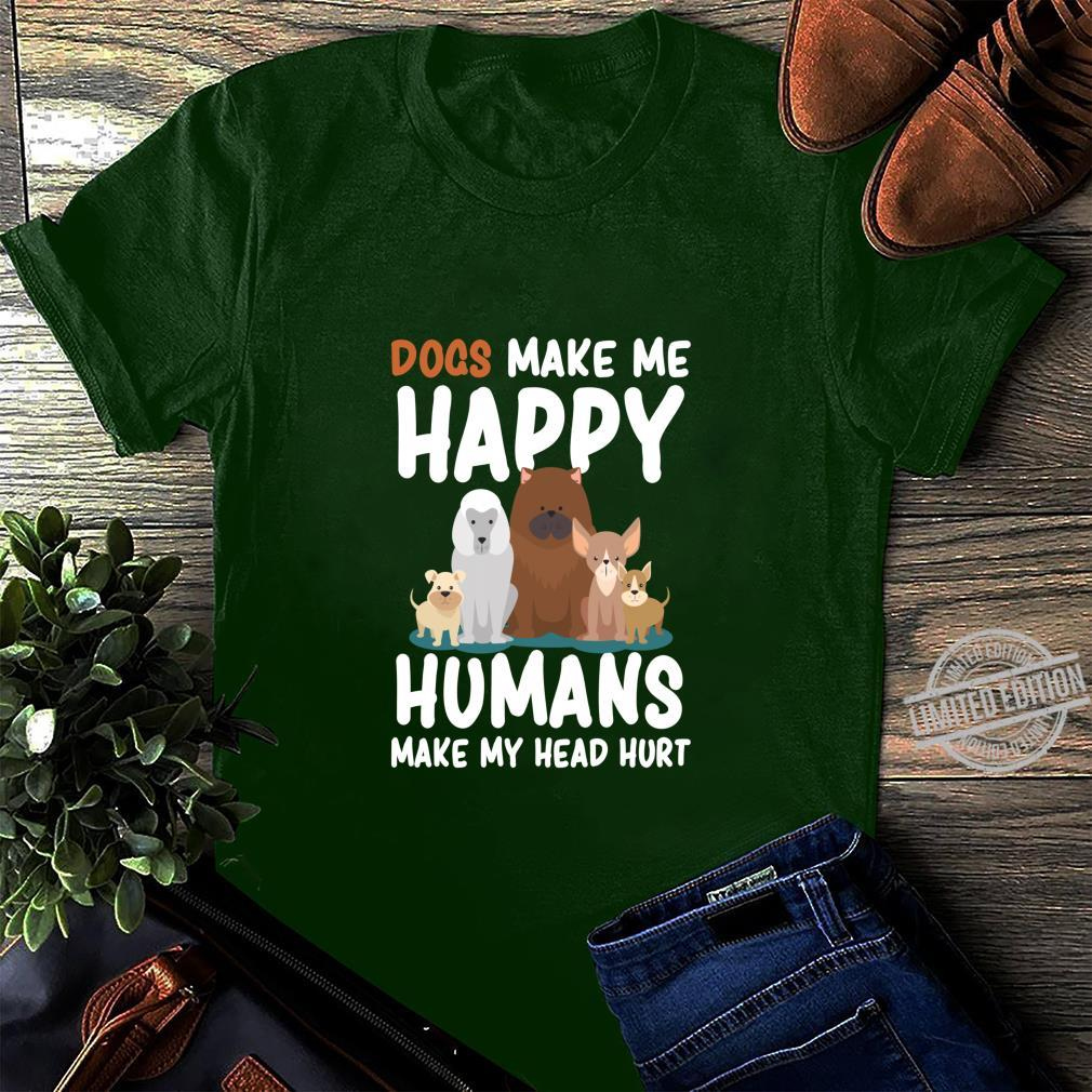 Dogs Dogs Make me Happy Humans Make my Head Hurt Shirt long sleeved