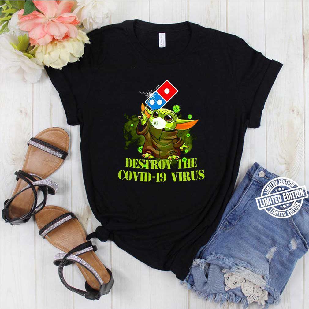 Dominos pizza baby yoda destroy the covid19 virus shirt