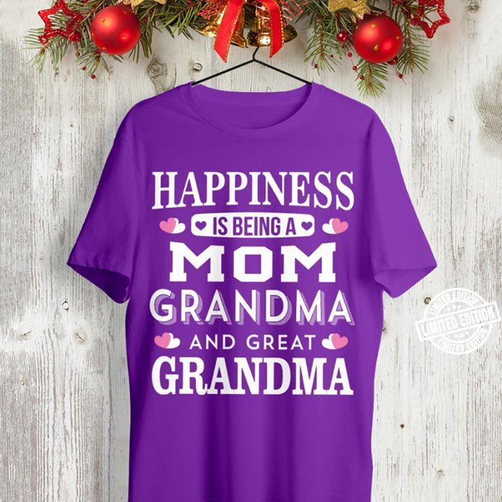 Happiness is being a mom grandma and great grandma shirt