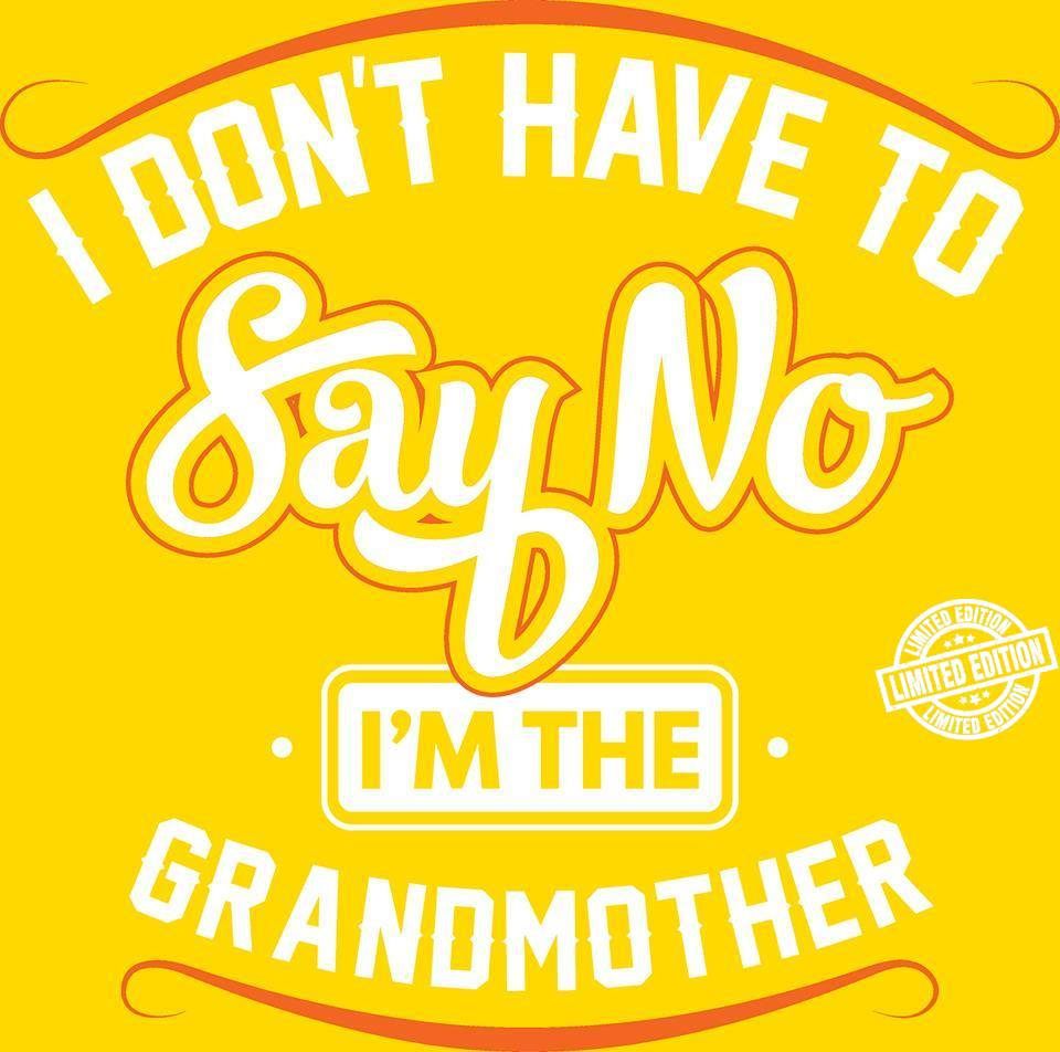 I don't have to say no I'm the grandmother shirt
