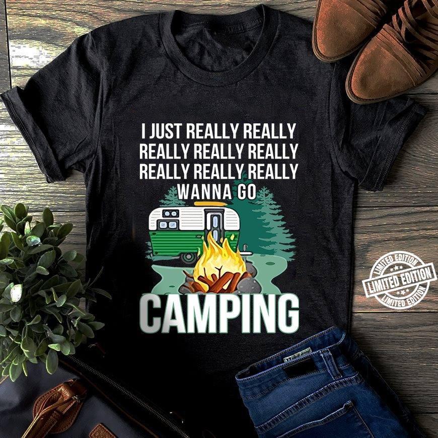 I just really really really really really really really really wanna go camping shirt