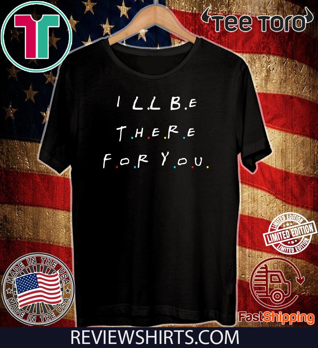 I will Be There For You Shirt