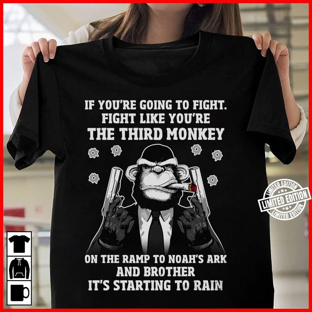 If you're going to fight fight like you're the third monkey on the ramp to noah's ark and brother shirt