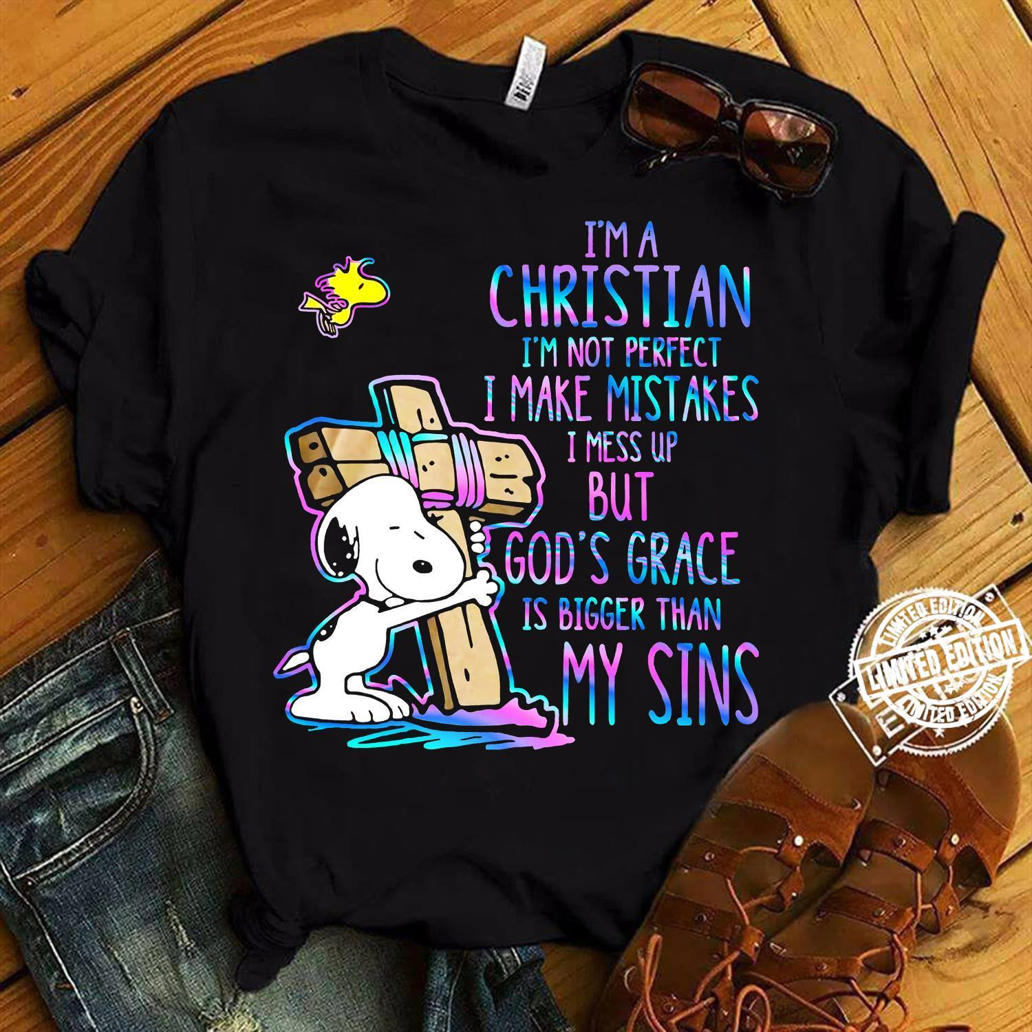 I'm a Christian I'm not perfect I make mistakes I mess up but God's grace is bigger than my sins shirt