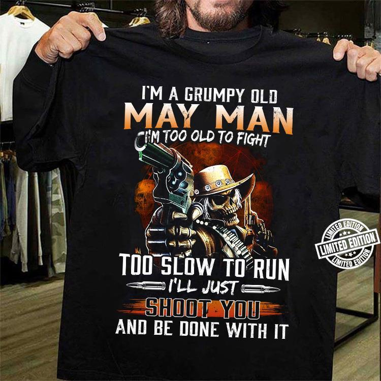 I'm a grumpy old may man i'm too old fight shirt
