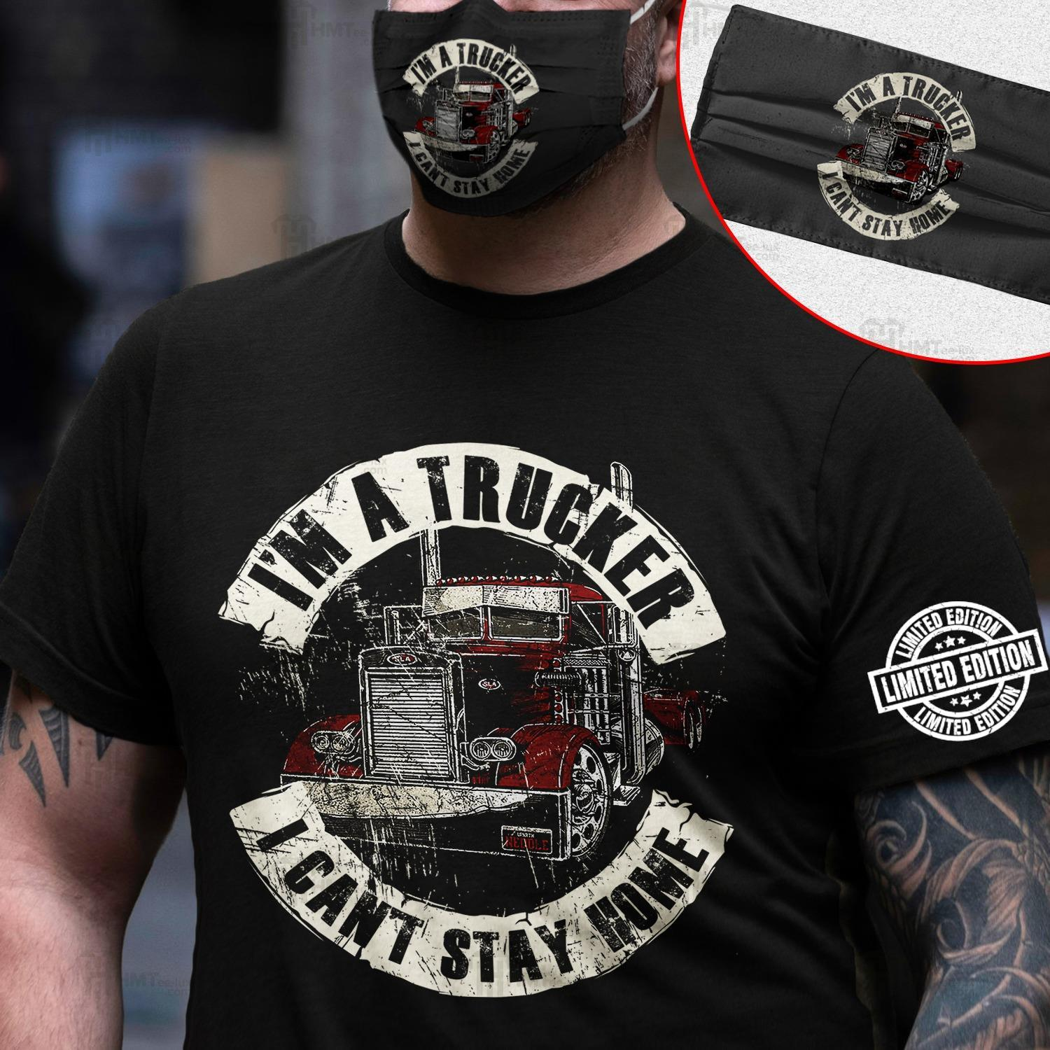 I'm a trucker I can't stay home shirt