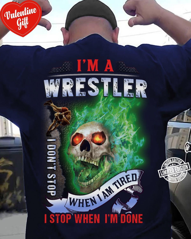 I'm a wrestler when I am tired I stop when I'm done shirt