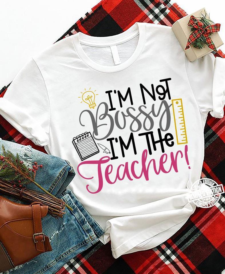 I'm not bossy I'm the teacher shirt