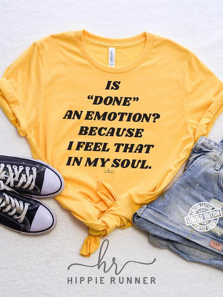 Is done an emotion because I feel that on my soul shirt