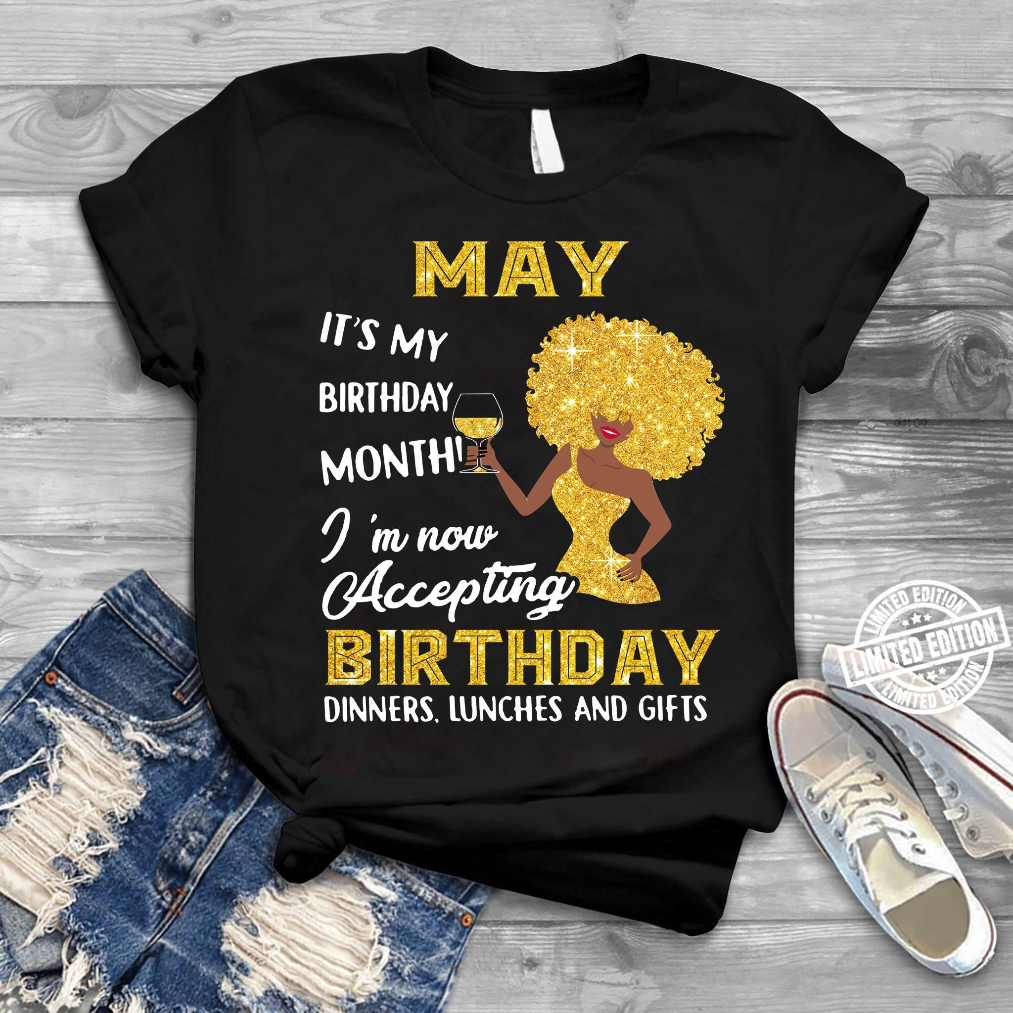 May it's my birthday month I'm now accepting birthday dinners lunches and gifts shirt