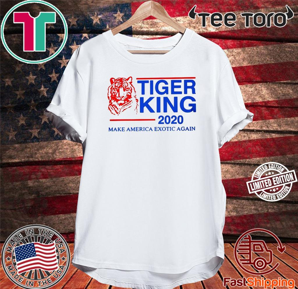 Tiger King 2020 Make America Exotic Again Limited Edition T Shirt